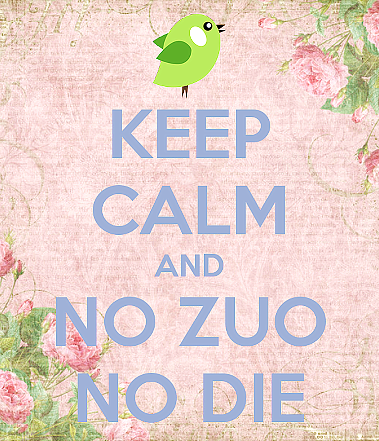 No zuo no die and keep calm, a popular Chinese catphrase!