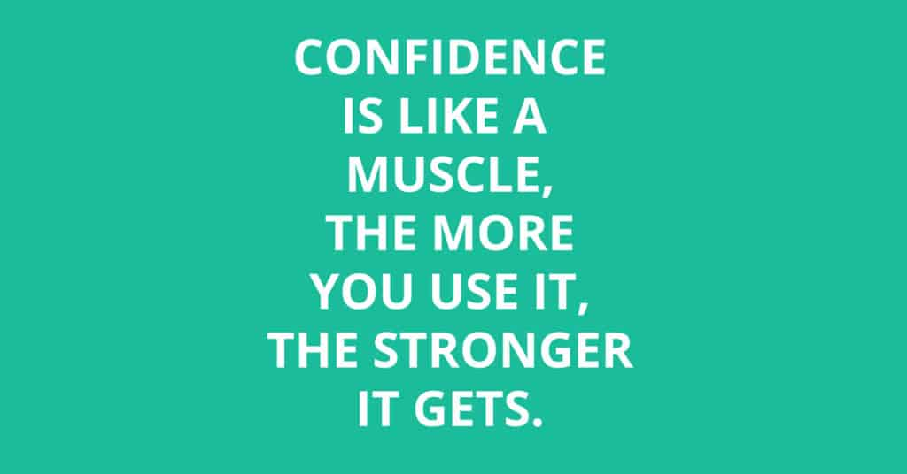 confidence is a muscle